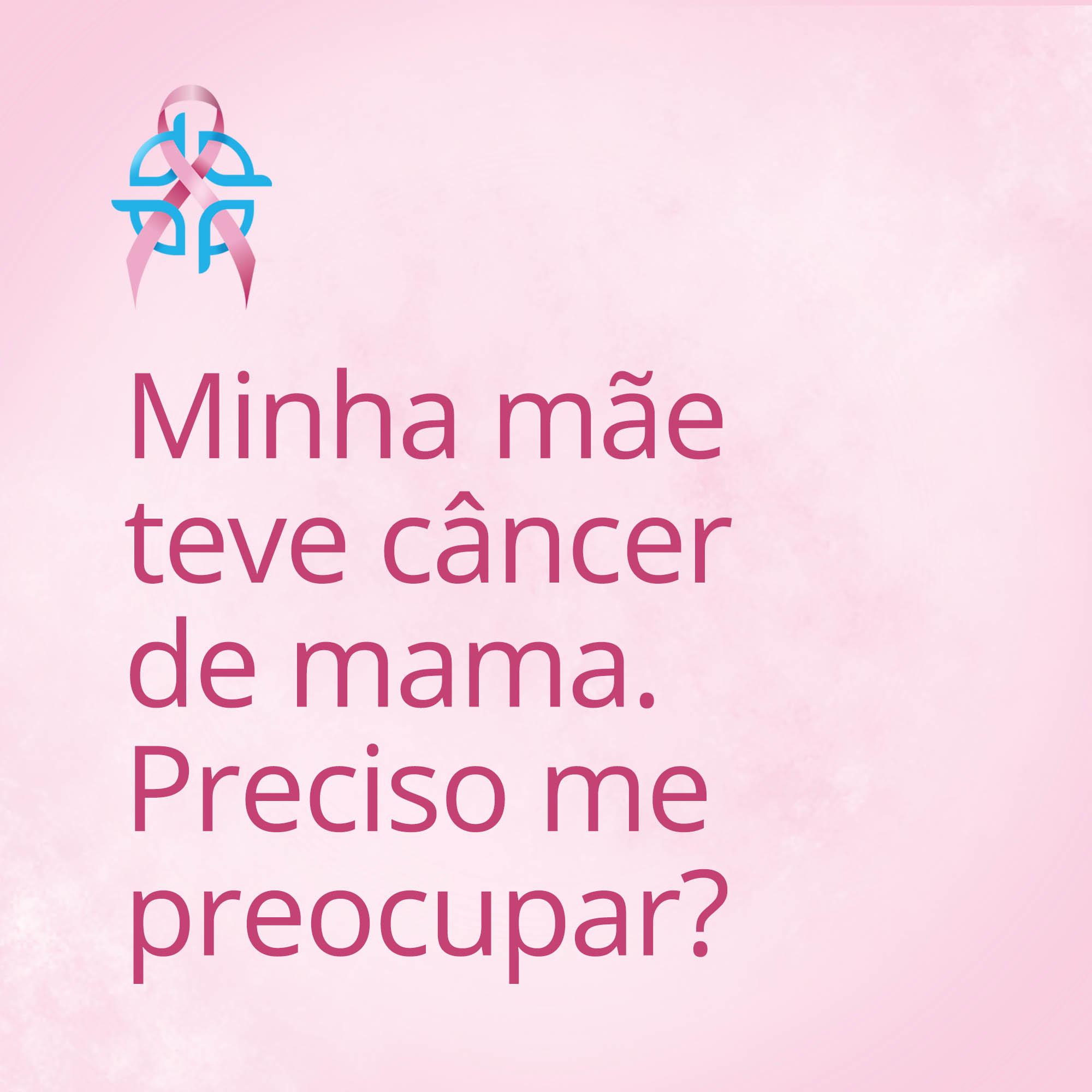 Minha mãe teve câncer de mama. Preciso me preocupar?