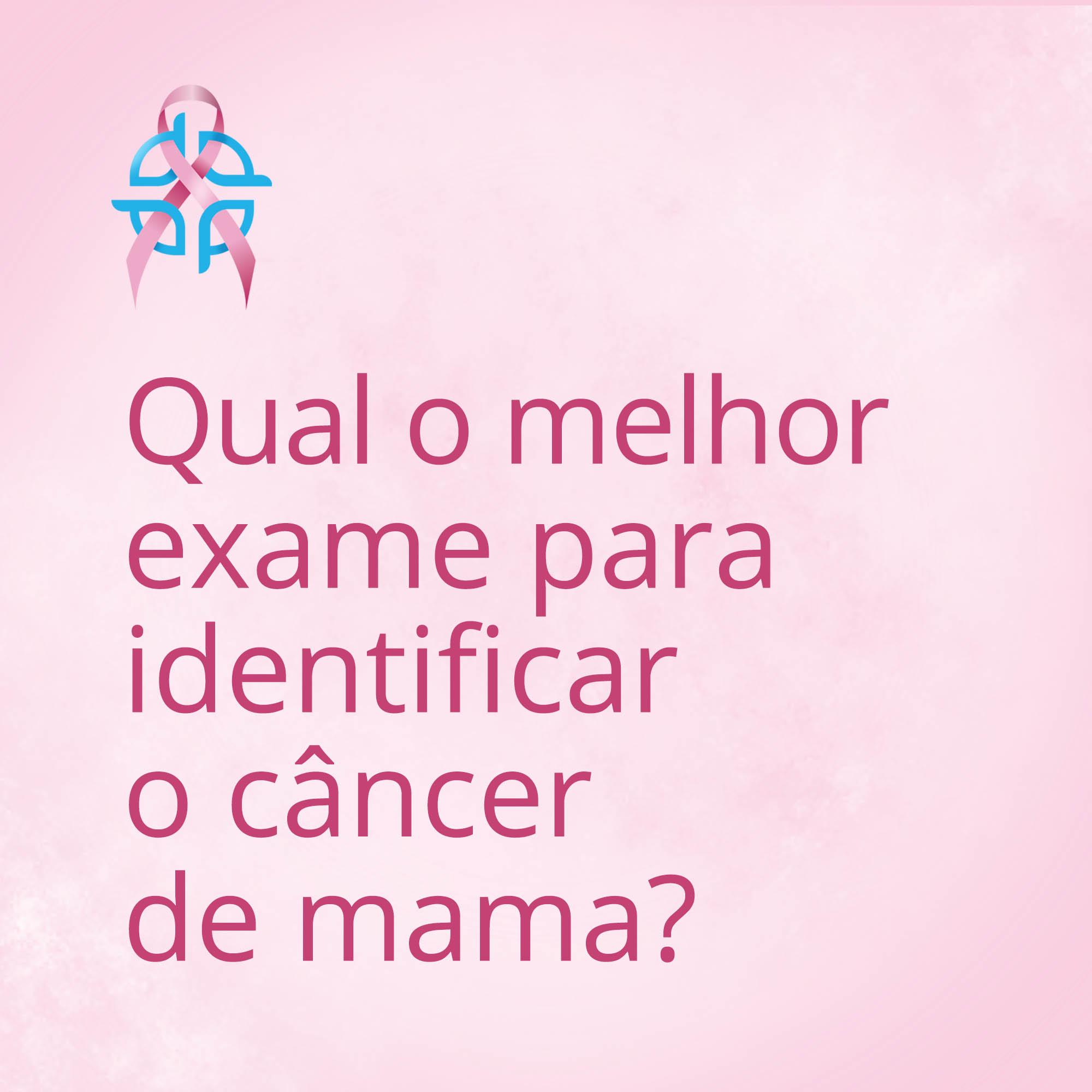 Qual o melhor exame para identificar o câncer de mama?