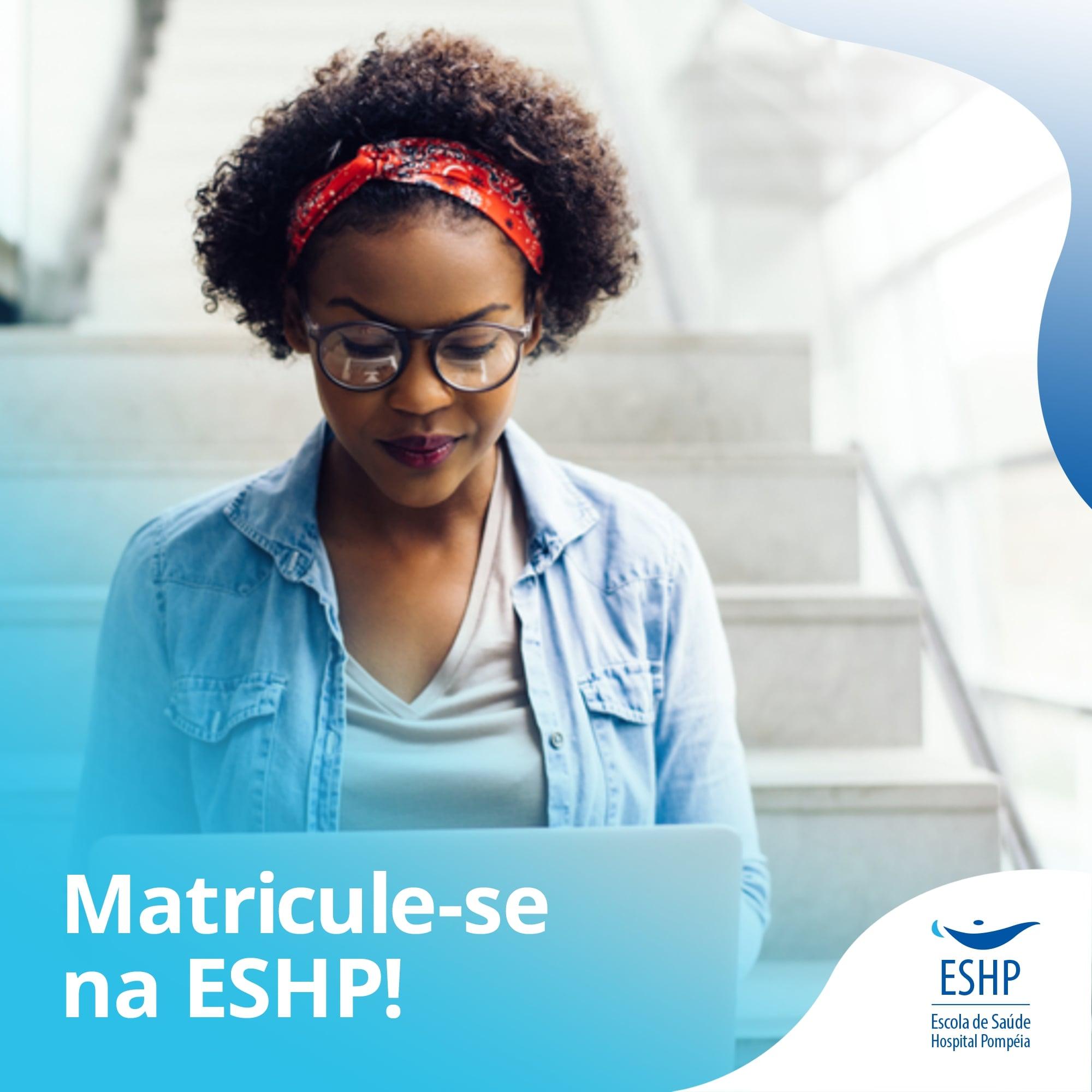 Matricule-se na ESHP!